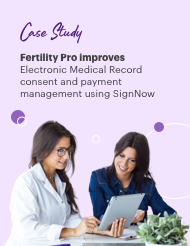 Fertility Pro improves Electronic Medical Record consent and payment management using SignNow